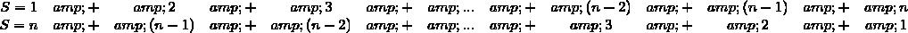 \begin{array}{ccccccccccccc} S = 1&+&2&+&3&+&...&+&(n - 2)& + &(n - 1)& + &n\\ S = n& + & (n - 1) & + & (n - 2) & + & ... & + & 3 & + & 2 & + & 1\end{array}
