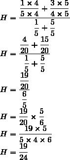 H=\dfrac{\dfrac{1\times4}{5\times4}+\dfrac{3\times5}{4\times5}}{\dfrac{1}{5}+\dfrac{5}{5}}\\H=\dfrac{\dfrac{4}{20}+\dfrac{15}{20}}{\dfrac{1}{5}+\dfrac{5}{5}}\\H=\dfrac{\dfrac{19}{20}}{\dfrac{6}{5}}\\H=\dfrac{19}{20}\times\dfrac{5}{6}\\H=\dfrac{19\times5}{5\times4\times6}\\H=\dfrac{19}{24}