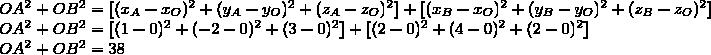 OA^2+OB^2=[(x_A-x_O)^2+(y_A-y_O)^2+(z_A-z_O)^2]+[(x_B-x_O)^2+(y_B-y_O)^2+(z_B-z_O)^2]\\OA^2+OB^2=[(1-0)^2+(-2-0)^2+(3-0)^2]+[(2-0)^2+(4-0)^2+(2-0)^2]\\OA^2+OB^2=38