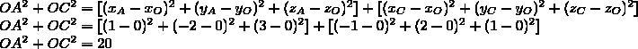 OA^2+OC^2=[(x_A-x_O)^2+(y_A-y_O)^2+(z_A-z_O)^2]+[(x_C-x_O)^2+(y_C-y_O)^2+(z_C-z_O)^2]\\OA^2+OC^2=[(1-0)^2+(-2-0)^2+(3-0)^2]+[(-1-0)^2+(2-0)^2+(1-0)^2]\\OA^2+OC^2=20