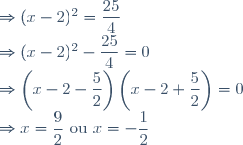 \Rightarrow (x - 2)^2 = \dfrac{25}{4} \\ \Rightarrow (x - 2)^2 - \dfrac{25}{4} = 0 \\ \Rightarrow \left(x - 2 - \dfrac{5}{2} \right) \left(x - 2 + \dfrac{5}{2} \right) =0 \\ \Rightarrow x = \dfrac{9}{2} \text{ ou } x = -\dfrac{1}{2}