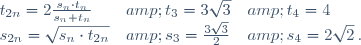 \begin{array}{lll} t_{2n}=2{s_n\cdot t_n\over s_n+t_n} & t_3=3\sqrt 3& t_4=4\\ s_{2n}=\sqrt{s_n\cdot t_{2n}} & s_3={3\sqrt 3\over 2} & s_4={2\sqrt 2}\,. \end{array}