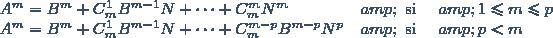\begin{array}{lll} A^m=B^m+C_m^1B^{m-1}N+\cdots+C_m^mN^m & \text{ si } & 1\leq m\leq p\\ A^m=B^m+C_m^1B^{m-1}N+\cdots+C_m^{m-p}B^{m-p}N^p & \text{ si } & p<m\end{array}
