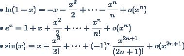 \bullet \ln(1-x) = -x - \displaystyle \frac{x^2}{2} + \cdots - \displaystyle \frac{x^n}{n}+o(x^n) \\ \bullet e^x = 1 + x + \displaystyle \frac{x^2}{2} + \cdots + \displaystyle \frac{x^n}{n!} + o (x^n) \\ \bullet \sin(x) = x - \displaystyle \frac{x^3}{3!} + \cdots + (-1)^n \displaystyle \frac{x^{2n+1}}{(2n+1)!} + o (x^{2n+1})