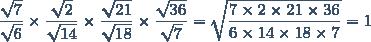 \dfrac{\sqrt{7}}{\sqrt{6}}\times\dfrac{\sqrt{2}}{\sqrt{14}}\times\dfrac{\sqrt{21}}{\sqrt{18}}\times\dfrac{\sqrt{36}}{\sqrt{7}}=\sqrt{\dfrac{7\times2\times21\times36}{6\times14\times18\times7}}=1