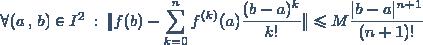 \forall (a \, , \, b) \in I^2 \: : \: \|f(b) - \displaystyle \sum_{k=0}^{n} f^{(k)}(a) \frac{(b-a)^k}{k!} \| \leq M \frac{|b-a|^{n+1}}{(n+1)!}