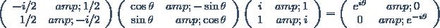 \left(\begin{array}{rr} -i/2 & 1/2 \\ 1/2 & -i/2 \end{array}\right) \left(\begin{array}{cr} \cos \theta & -\sin \theta \\ \sin \theta & \cos \theta \end{array}\right) \left(\begin{array}{cc} i & 1 \\ 1 & i \end{array}\right)=\left(\begin{array}{cc} e^{i\theta} & 0 \\ 0 & e^{-i\theta} \end{array}\right)