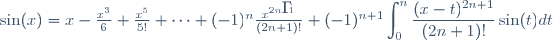 \sin(x) = x - \frac{x^3}{6} + \frac{x^5}{5!} + \cdots + (-1)^n \frac{x^{2n+1}}{(2n+1)!} + (-1)^{n+1} \displaystyle \int_0^n \frac{(x-t)^{2n+1}}{(2n+1)!} \sin(t) dt