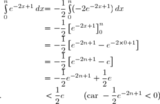 \begin{array}{r @{ = } l} \int\limits_0^{n}e^{-2x+1}\,dx\ &\ -\dfrac{1}{2}\int\limits_0^{n}(-2e^{-2x+1})\,dx\\&\ -\dfrac{1}{2}\left[e^{-2x+1}\right]\limits_0^{n}\\&\ -\dfrac{1}{2}\left[e^{-2n+1}-e^{-2\times0+1}\right]\\&\ -\dfrac{1}{2}\left[e^{-2n+1}-e\right]\\&\ -\dfrac{1}{2}e^{-2n+1}+\dfrac{1}{2}e\end{array}\\.\ \ \ \ \ \ \ \ \ \ \ \ \ \ \ <\dfrac{1}{2}e\ \ \ \ \ \ \ (\text{car}\ -\dfrac{1}{2}e^{-2n+1}<0)