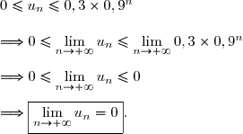 0\le u_n\le0,3\times0,9^n\\\\\Longrightarrow0\le\lim\limits_{n\to+\infty}u_n\le\lim\limits_{n\to+\infty}0,3\times0,9^n\\\\\Longrightarrow0\le\lim\limits_{n\to+\infty}u_n\le0\\\\\Longrightarrow\boxed{\lim\limits_{n\to+\infty}u_n=0}.