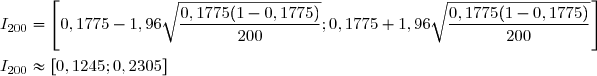I_{200}=\left[0,1775-1,96\sqrt{\dfrac{0,1775 (1-0,1775)}{200}};0,1775+1,96\sqrt{\dfrac{0,1775 (1-0,1775)}{200}}\right]\\\\I_{200}\approx[0,1245;0,2305]