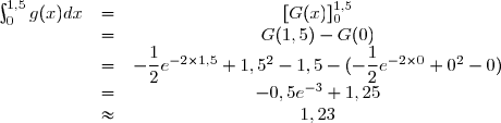 \begin{array}{ccc} \int_0^{1,5} g(x) dx & = & [G(x)]_0^{1,5} \\ & = & G(1,5)-G(0) \\ & = & -\dfrac{1}{2}e^{-2 \times 1,5}+1,5^2-1,5-(-\dfrac{1}{2}e^{-2\times 0}+0^2-0)  \\ & = & -0,5e^{-3} + 1,25 \\\ & \approx & 1,23 \end{array}