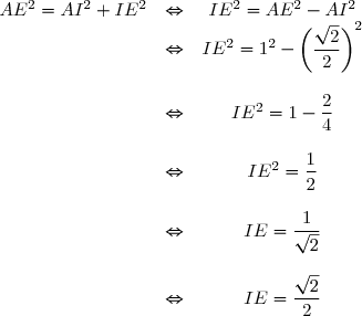 \begin{array}{ccc} AE^2=AI^2+IE^2 & \Leftrightarrow & IE^2=AE^2-AI^2 \\ & \Leftrightarrow & IE^2 = 1^2-\left(\dfrac{\sqrt{2}}{2}\right)^2 \\ && \\ &\Leftrightarrow & IE^2=1-\dfrac{2}{4} \\ &&\\ & \Leftrightarrow & IE^2 = \dfrac{1}{2} \\ && \\ & \Leftrightarrow & IE = \dfrac{1}{\sqrt{2}} \\ && \\ & \Leftrightarrow & IE = \dfrac{\sqrt{2}}{2} \end{array}