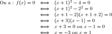 \begin{array}{lll} \text{ On a : } f(x)=0 &\Longleftrightarrow &(x+1)^2-4=0\\&\Longleftrightarrow & (x+1)^2-2^2=0 \\&\Longleftrightarrow& (x+1-2)(x+1+2)=0 \\&\Longleftrightarrow & (x+3)(x-1)=0 \\&\Longleftrightarrow & x+3=0\text{ ou }x-1=0 \\&\Longleftrightarrow& x=-3 \text{ ou } x=1 \end{array}