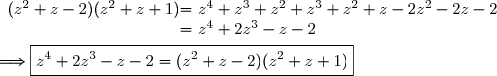 \begin{array}{r @{ = } l} (z^2+z-2)(z^2+z+1)\ &\ z^4+z^3+z^2+z^3+z^2+z-2z^2-2z-2\\&\ z^4+2z^3-z-2 \end{array}\\\\\Longrightarrow\boxed{z^4+2z^3-z-2=(z^2+z-2)(z^2+z+1)}