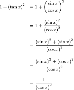 \begin{array}{rl} 1+\left(\tan x\right)^2&=1+\left(\dfrac{\sin x}{\cos x}\right)^2 \\\\ &=1+\dfrac{\left(\sin x\right)^2}{\left(\cos x\right)^2} \\\\ &=\dfrac{\left(\sin x\right)^2+\left(\sin x\right)^2}{\left(\cos x\right)^2} \\\\ &=\dfrac{\left(\sin x\right)^2+\left(\cos x\right)^2}{\left(\cos x\right)^2} \\\\ &=\dfrac{1}{\left(\cos x\right)^2} \end{array}