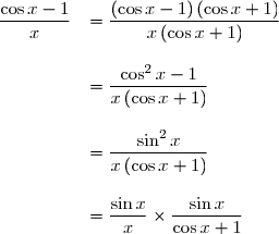 \begin{array}{rl}\dfrac{\cos x -1}{x} &= \dfrac{\left(\cos x - 1\right)\left(\cos x+1\right)}{x\left(\cos x+1\right)} \\\\ &=\dfrac{\cos^2 x -1}{x\left(\cos x+1\right)} \\\\ &=\dfrac{\sin^2 x}{x\left(\cos x+1\right)} \\\\ &=\dfrac{\sin x}{x} \times \dfrac{\sin x}{\cos x+1}  \end{array}