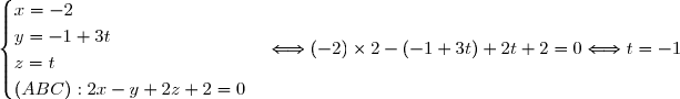 \begin{cases} x= -2\\y=-1+3t\\z=t\\ (ABC):2x-y+2z+2=0 \end{cases}\Longleftrightarrow (-2)\times 2 -(-1+3t)+2t+2=0\Longleftrightarrow t=-1