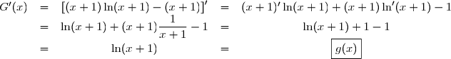\begin{matrix} G'(x)&=&\left[(x+1)\ln (x+1) - (x+1)\right]'&=&(x+1)'\ln(x+1)+(x+1)\ln'(x+1)-1\\&=&\ln (x+1)+(x+1)\dfrac{1}{x+1}-1&=&\ln(x+1)+1-1\\&=&\ln(x+1)&=&\boxed{g(x)}\end{matrix}