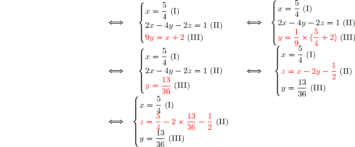 \begin{matrix}\white{ \begin{cases} x+2y+z=2 \text{ (I)} \\2x-4y-2z=1\text{ (II)}\\x+5y-2z=3\text{ (III)}\end{cases}h}&\Longleftrightarrow& \begin{cases} x=\dfrac{5}{4} \text{ (I)} \\2x-4y-2z=1\text{ (II)}\\\red{9y=x+2}\black{\text{ (III)}}           \end{cases} &\Longleftrightarrow& \begin{cases} x=\dfrac{5}{4} \text{ (I)} \\2x-4y-2z=1\text{ (II)}\\\red{y=\dfrac{1}{9}\times(\dfrac{5}{4}+2)}\black{\text{ (III)}}           \end{cases}\\&\Longleftrightarrow& \begin{cases} x=\dfrac{5}{4} \text{ (I)} \\2x-4y-2z=1\text{ (II)}\\\red{y=\dfrac{13}{36}}\black{\text{ (III)}}           \end{cases}&\Longleftrightarrow& \begin{cases} x=\dfrac{5}{4} \text{ (I)} \\\red{z=x-2y-\dfrac{1}{2}}\black{\text{ (II)}}\\y=\dfrac{13}{36}\text{ (III)}          \end{cases}\\ &\Longleftrightarrow& \begin{cases} x=\dfrac{5}{4} \text{ (I)} \\\red{z=\dfrac{5}{4}-2\times\dfrac{13}{36}-\dfrac{1}{2}}\black{\text{ (II)}}\\y=\dfrac{13}{36}\text{ (III)}\end{cases}  \end{matrix}