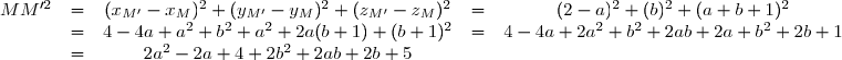 \begin{matrix}MM'^2&=&(x_{M'}-x_M)^2+(y_{M'}-y_M)^2+(z_{M'}-z_M)^2&=&(2-a)^2+(b)^2+(a+b+1)^2\\&=&4-4a+a^2+b^2+a^2+2a(b+1)+(b+1)^2&=&4-4a+2a^2+b^2+2ab+2a+b^2+2b+1\\&=&2a^2-2a+4+2b^2+2ab+2b+5\end{matrix}