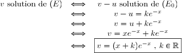 \begin{matrix}v \text{ solution de } (E)& \Longleftrightarrow &v-u \text{ solution de }(E_0)\\&\Longleftrightarrow& v-u=ke^{-x}\\&\Longleftrightarrow& v = u +ke^{-x}\\ &\Longleftrightarrow& v=xe^{-x}+ke^{-x} \\&\Longleftrightarrow& \boxed{ v=(x+k)e^{-x} \text{ , } k\in\mathbb{R}} \end{matrix}