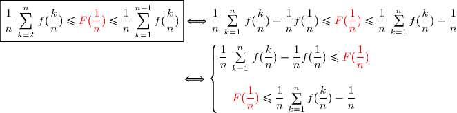 \boxed{\dfrac{1}{n}\,\sum\limits_{k=2}^{n}\,f(\dfrac{k}{n})\le {\red{F(\dfrac{1}{n})}}\le \dfrac{1}{n}\,\sum\limits_{k=1}^{n-1}f(\dfrac{k}{n})} \Longleftrightarrow\dfrac{1}{n}\,\sum\limits_{k=1}^{n}\,f(\dfrac{k}{n})-\dfrac{1}{n}f(\dfrac{1}{n})\le{\red{F(\dfrac{1}{n})}}\le \dfrac{1}{n}\,\sum\limits_{k=1}^{n}f(\dfrac{k}{n})-\dfrac{1}{n}  \\\\\phantom{WW>>>>>>>>>>>>>>WW}\Longleftrightarrow\left\lbrace\begin{matrix}\dfrac{1}{n}\,\sum\limits_{k=1}^{n}\,f(\dfrac{k}{n})-\dfrac{1}{n}f(\dfrac{1}{n})\le{\red{F(\dfrac{1}{n})}}\\\\ {\red{F(\dfrac{1}{n})}}\le \dfrac{1}{n}\,\sum\limits_{k=1}^{n}f(\dfrac{k}{n})-\dfrac{1}{n} \end{matrix}\right.