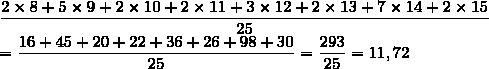 \dfrac{2\times8+5\times9+2\times10+2\times11+3\times12+2\times13+7\times14+2\times15}{25}\\=\dfrac{16+45+20+22+36+26+98+30}{25}=\dfrac{293}{25}=11,72