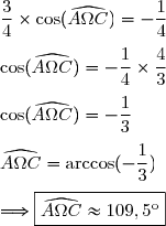 \dfrac{3}{4}\times\cos(\widehat{A\Omega C})=-\dfrac{1}{4}\\\\\cos(\widehat{A\Omega C})=-\dfrac{1}{4}\times\dfrac{4}{3}\\\\\cos(\widehat{A\Omega C})=-\dfrac{1}{3}\\\\\widehat{A\Omega C}=\arccos(-\dfrac{1}{3})\\\\\Longrightarrow\boxed{\widehat{A\Omega C}\approx109,5^\text{o}}