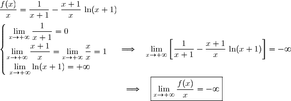 \dfrac{f(x)}{x}=\dfrac{1}{x+1}-\dfrac{x+1}{x}\,\ln(x+1) \\\\\left\lbrace\begin{matrix}\lim\limits_{x\to+\infty}\dfrac{1}{x+1}=0\ \ \ \ \ \ \ \ \ \ \ \ \ \ \\\overset{}{\lim\limits_{x\to+\infty}\dfrac{x+1}{x}=\lim\limits_{x\to+\infty}\dfrac{x}{x}=1} \\\overset{}{\lim\limits_{x\to+\infty}\ln(x+1)}=+\infty\ \ \ \ \ \ \end{matrix}\right.\ \ \ \ \Longrightarrow\ \ \ \lim\limits_{x\to+\infty}\left[\dfrac{1}{x+1}-\dfrac{x+1}{x}\,\ln(x+1)\right]=-\infty \\\phantom{WWWWWWWWWWWWWw}\Longrightarrow\ \ \ \boxed{\lim\limits_{x\to+\infty}\dfrac{f(x)}{x}=-\infty}