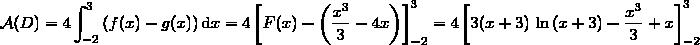 \displaystyle{\mathcal{A}(D)=4\int_{-2}^3\left(f(x)-g(x)\right)\text{d}x=4\left[F(x)-\left(\dfrac{x^3}{3}-4x\right)\right]_{-2}^3=4\left[3(x+3)\,\ln\,(x+3)-\dfrac{x^3}{3}+x\right]_{-2}^3