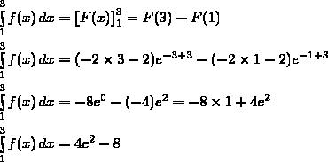 \int\limits_1^3f(x)\,dx=\left[F(x)\right]\limits_1^3=F(3)-F(1)\\\\\int\limits_1^3f(x)\,dx=(-2\times3-2)e^{-3+3}-(-2\times1-2)e^{-1+3}\\\\\int\limits_1^3f(x)\,dx=-8e^{0}-(-4)e^{2}=-8\times1+4e^{2}\\\\\int\limits_1^3f(x)\,dx=4e^{2}-8