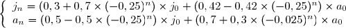 \left \lbrace \begin{array}{l} j_n=(0,3+0,7\times(-0,25)^n)\times j_0+(0,42-0,42\times(-0,25)^n)\times a_0\\ a_n=(0,5-0,5\times(-0,25)^n)\times j_0+(0,7+0,3 \times(-0,025)^n)\times a_0\end{array}\right.