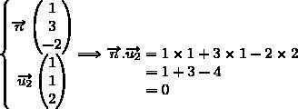 \left\lbrace\begin{matrix}\overrightarrow{n}\begin{pmatrix}1\\3\\-2\end{pmatrix}\\\overrightarrow{u_2}\begin{pmatrix}1\\1\\2\end{pmatrix}\end{matrix}\right.\Longrightarrow\begin{matrix}\\\\\overrightarrow{n}.\overrightarrow{u_2}=1\times1+3\times1-2\times2\\=1+3-4{\white{ww.w}}\\=0{\white{wwwwwwww}}\end{matrix}