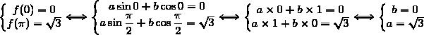 \left\lbrace\begin{matrix}f(0)=0\\f(\pi)=\sqrt{3}\end{matrix}\right.\Longleftrightarrow\left\lbrace\begin{matrix}a\sin0+b\cos0=0\\a\sin\dfrac{\pi}{2}+b\cos\dfrac{\pi}{2}=\sqrt{3}\end{matrix}\right.\Longleftrightarrow\left\lbrace\begin{matrix}a\times0+b\times1=0\\a\times1+b\times0=\sqrt{3}\end{matrix}\right.\Longleftrightarrow\left\lbrace\begin{matrix}b=0\\a=\sqrt{3}\end{matrix}\right.
