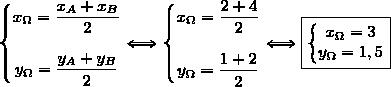 \left\lbrace\begin{matrix}x_{\Omega}=\dfrac{x_A+x_B}{2}\\\\y_{\Omega}=\dfrac{y_A+y_B}{2}\end{matrix}\right.\Longleftrightarrow\left\lbrace\begin{matrix}x_{\Omega}=\dfrac{2+4}{2}\\\\y_{\Omega}=\dfrac{1+2}{2}\end{matrix}\right.\Longleftrightarrow\boxed{\left\lbrace\begin{matrix}x_{\Omega}=3\\y_{\Omega}=1,5\end{matrix}\right.}