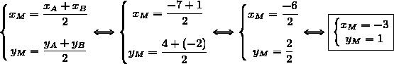 \left\lbrace\begin{matrix}x_M=\dfrac{x_A+x_B}{2}\\\\y_M=\dfrac{y_A+y_B}{2}\end{matrix}\right.\Longleftrightarrow\left\lbrace\begin{matrix}x_M=\dfrac{-7+1}{2}\\\\y_M=\dfrac{4+(-2)}{2}\end{matrix}\right.\Longleftrightarrow\left\lbrace\begin{matrix}x_M=\dfrac{-6}{2}\\\\y_M=\dfrac{2}{2}\end{matrix}\right.\Longleftrightarrow\boxed{\left\lbrace\begin{matrix}x_M=-3\\y_M=1\end{matrix}\right.}