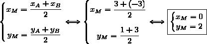 \left\lbrace\begin{matrix}x_M=\dfrac{x_A+x_B}{2}\\\\y_M=\dfrac{y_A+y_B}{2}\end{matrix}\right.\Longleftrightarrow\left\lbrace\begin{matrix}x_M=\dfrac{3+(-3)}{2}\\\\y_M=\dfrac{1+3}{2}\end{matrix}\right.\Longleftrightarrow\boxed{\left\lbrace\begin{matrix}x_M=0\\y_M=2\end{matrix}\right.}