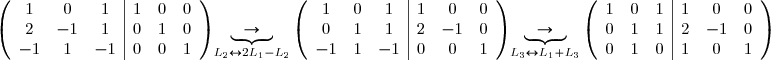 \left(\begin{array}{ccc|ccc} 1&0&1 &1&0&0\ 2&-1&1 &0&1&0\ -1&1&-1 &0&0&1\ \end{array}\right)\underbrace{\rightarrow}_{L_2\leftrightarrow 2L_1-L_2}\left(\begin{array}{ccc|ccc} 1&0&1 &1&0&0\ 0&1&1 &2&-1&0\ -1&1&-1 &0&0&1\ \end{array}\right)\underbrace{\rightarrow}_{L_3\leftrightarrow L_1+L_3}\left(\begin{array}{ccc|ccc} 1&0&1 &1&0&0\ 0&1&1 &2&-1&0\ 0&1&0 &1&0&1\ \end{array}\right)