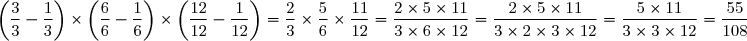 \left(\dfrac{3}{3}-\dfrac{1}{3}\right)\times\left(\dfrac{6}{6}-\dfrac{1}{6}\right)\times\left(\dfrac{12}{12}-\dfrac{1}{12}\right)=\dfrac{2}{3}\times\dfrac{5}{6}\times\dfrac{11}{12}=\dfrac{2\times5\times11}{3\times6\times12}=\dfrac{2\times5\times11}{3\times2\times3\times12}=\dfrac{5\times11}{3\times3\times12}=\dfrac{55}{108}