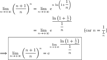 \lim\limits_{n\to+\infty}\left(\dfrac{n+1}{n}\right)^n=\lim\limits_{n\to+\infty}\text{e}^{n\,\ln\left(1+\dfrac{1}{n}\right)} \\\\\phantom{\lim\limits_{n\to+\infty}\left(\dfrac{n+1}{n}\right)^n}=\lim\limits_{n\to+\infty}\text{e}^{\dfrac{\ln\left(1+\frac{1}{n}\right)}{\dfrac{1}{n}}}\ \ \ \ \ \ \ \ (\text{car }n=\dfrac{1}{\frac{1}{n}}) \\\\\Longrightarrow\boxed{\lim\limits_{n\to+\infty}\left(\dfrac{n+1}{n}\right)^n=\text{e}^{\lim\limits_{n\to+\infty}\dfrac{\ln\left(1+\frac{1}{n}\right)}{\dfrac{1}{n}}}}