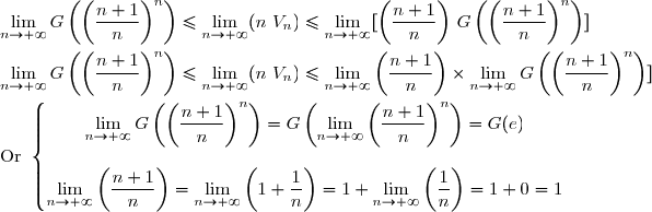 \lim\limits_{n\to+\infty}G\left(\left(\dfrac{n+1}{n}\right)^n\right)\le \lim\limits_{n\to+\infty}(n\ V_n)\le \lim\limits_{n\to+\infty}[\left(\dfrac{n+1}{n}\right)\, G\left(\left(\dfrac{n+1}{n}\right)^n\right)] \\\\\lim\limits_{n\to+\infty}G\left(\left(\dfrac{n+1}{n}\right)^n\right)\le \lim\limits_{n\to+\infty}(n\ V_n)\le \lim\limits_{n\to+\infty}\left(\dfrac{n+1}{n}\right)\times \lim\limits_{n\to+\infty}G\left(\left(\dfrac{n+1}{n}\right)^n\right)] \\\\\text{Or }\left\lbrace\begin{matrix}\lim\limits_{n\to+\infty}G\left(\left(\dfrac{n+1}{n}\right)^n\right)=G\left(\lim\limits_{n\to+\infty}\left(\dfrac{n+1}{n}\right)^n\right)=G(\etxt{e})\\\\\lim\limits_{n\to+\infty}\left(\dfrac{n+1}{n}\right)=\lim\limits_{n\to+\infty}\left(1+\dfrac{1}{n}\right)=1+\lim\limits_{n\to+\infty}\left(\dfrac{1}{n}\right)=1+0=1\end{matrix}\right. \\\\\text{D'où }\ G(\text{e})\le \lim\limits_{n\to+\infty}(n\ V_n)\le1\times G(\text{e}) \\\\\Longrightarrow\boxed{\lim\limits_{n\to+\infty}(n\ V_n)=G(\text{e})}