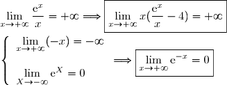 \lim\limits_{x\to+\infty}\dfrac{\text{e}^x}{x}=+\infty\Longrightarrow\boxed{\lim\limits_{x\to+\infty}x(\dfrac{\text{e}^x}{x}-4)=+\infty}\\\\\left\lbrace\begin{array}l \lim\limits_{x\to+\infty}(-x)=-\infty\\\\\lim\limits_{X\to-\infty}\text{e}^X=0 \end{array}\Longrightarrow\boxed{\lim\limits_{x\to+\infty}\text{e}^{-x}=0}