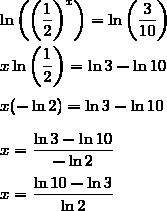 \ln\left(\left(\dfrac{1}{2}\right)^x\right)=\ln\left(\dfrac{3}{10}\right)\\\\x\ln\left(\dfrac{1}{2}\right)=\ln3-\ln10\\\\x(-\ln2)=\ln3-\ln10\\\\x=\dfrac{\ln3-\ln10}{-\ln2}\\\\x=\dfrac{\ln10-\ln3}{\ln2}
