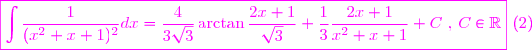 \magenta \boxed{\displaystyle  \int\frac{1}{(x^{2}+x+1)^{2}} dx =\frac{4}{3\sqrt{3}}\arctan \frac{2x+1}{\sqrt{3}} +\frac{1}{3}\frac{2x+1}{x^{2}+x+1}+C \text{ , } C\in\mathbb{R}} \text{   }  (2)}