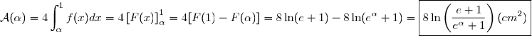 \mathcal{A}(\alpha)=\displaystyle 4\int_{\alpha}^{1}f(x)dx=4\left[F(x)\right]_{\alpha}^{1}=4[F(1)-F(\alpha)]=8\ln(e+1)-8\ln(e^{\alpha}+1)=\boxed{8\ln\left(\dfrac{e+1}{e^{\alpha}+1}\right) (cm^2)}