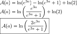 \mathcal{A}(a) = \ln(e^{3a}) - \ln (e^{3a}+1 ) + \ln (2) \\ \mathcal{A}(a) = \ln \left( \displaystyle \frac{e^{3a}}{e^{3a}+1} \right)  + \ln (2) \\ \boxed{\mathcal{A}(a) = \ln \left( \displaystyle \frac{ 2 e^{3a}}{e^{3a}+1} \right) }