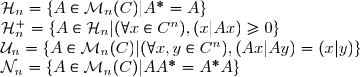 \mathcal{H}_n = \lbrace A \in \mathcal{M}_n(C) | A^* = A \rbrace\ \mathcal{H}^+_n = \lbrace A \in  \mathcal{H}_n | (\forall x \in C^n), (x|Ax) \geq 0 \rbrace \ \mathcal{U}_n = \lbrace A \in  \mathcal{M}_n(C)| (\forall x, y \in C^n), (Ax|Ay) = (x|y) \rbrace \ \mathcal{N}_n = \lbrace A \in \mathcal{M}_n(C)| AA^* = A^*A \rbrace