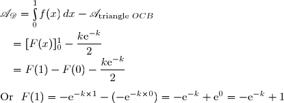 \mathscr{A}_{\mathscr{D}}=\int\limits_0^1f(x)\,dx-\mathscr{A}_{\text{triangle } OCB}\\\phantom{D}=[F(x)]\limits_0^1-\dfrac{k\text{e}^{-k}}{2} \\\phantom{D}=F(1)-F(0)-\dfrac{k\text{e}^{-k}}{2} \\\\\text{Or }\ F(1)=-\text{e}^{-k\times1}-(-\text{e}^{-k\times0})=-\text{e}^{-k}+\text{e}^{0}=-\text{e}^{-k}+1