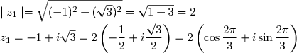 \mid z_1\mid=\sqrt{(-1)^{2}+(\sqrt{3})^{2}}}=\sqrt{1+3}=2 \\ z_1=-1+i\sqrt{3}=2\left(-\dfrac{1}{2}+i\dfrac{\sqrt{3}}{2}\right) =2\left(\cos\dfrac{2\pi}{3}+i\sin\dfrac{2\pi}{3} \right)
